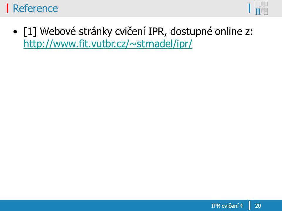 Reference [1] Webové stránky cvičení IPR, dostupné online z: http://www.fit.vutbr.cz/~strnadel/ipr/